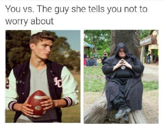 funniest you vs that guy she told you about memes better that are better then that guy
